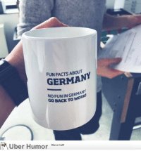 """<p><a href=""""https://omg-images.tumblr.com/post/160144321081/fun-facts-about-germany"""" class=""""tumblr_blog"""">omg-images</a>:</p>  <blockquote><p>Fun facts about germany</p></blockquote>: FUN FACTS ABOUT  GERMAN  NO FUN IN GERMAN  GO BACK TO WO  Uber Humor Steve hom <p><a href=""""https://omg-images.tumblr.com/post/160144321081/fun-facts-about-germany"""" class=""""tumblr_blog"""">omg-images</a>:</p>  <blockquote><p>Fun facts about germany</p></blockquote>"""
