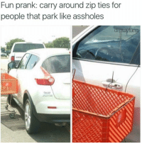 Tag your partner in crime 😅: Fun prank: carry around zip ties for  people that park like assholes  drgnayfang  DOG Tag your partner in crime 😅