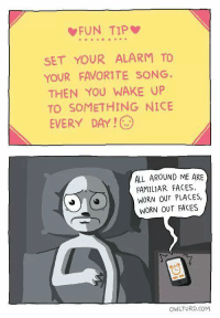 Memes, Alarm, and Alarming: FUN TIP  SET YOUR ALARM TO  YOUR FAVORITE SONG.  THEN YOU WAKE UP  TO SOMETHING NICE  EVERY DAY!  ALL AROUND ME ARE  FAMILIAR FACES,  WORN OUT PLACES,  WORN OUT FACES  OWLTURD COM (Macabre Maniac)
