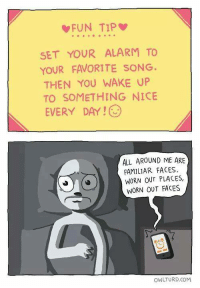 Memes, Alarm, and Alarming: FUN TIP  SET YOUR ALARM TO  YOUR FAVORITE SONG.  THEN YOU WAKE UP  TO SOMETHING NICE  EVERY DAY!  ALL AROUND ME ARE  FAMILIAR FACES,  WORN OUT PLACES,  WORN OUT FACES  OWLTURD COM