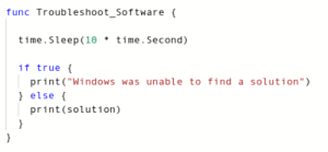 "Windows Program has stopped working diagnostic tool source code leaked! (2018): func Troubleshoot_Software  time.Sleep (10 time.Second)  if true  print(""Windows was unable to find a solution"")  ) else (  print (solution) Windows Program has stopped working diagnostic tool source code leaked! (2018)"
