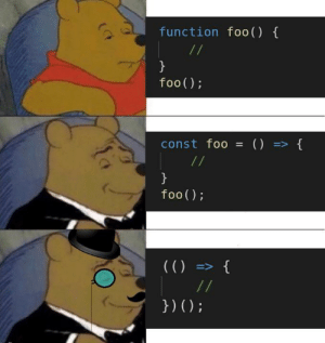 Be Like, Javascript, and Function: function foo ()  }  foo();  () {  const foo  >  //  }  foo()  ()= {  /1  }) (); Modern JavaScript be like