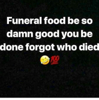 Food, Memes, and Good: Funeral food be so  damn good you be  done forgot who died I'm Just Saying... 🤔😂😂😂😂 pettypost pettyastheycome straightclownin hegotjokes jokesfordays itsjustjokespeople itsfunnytome funnyisfunny randomhumor rellstilldarealest
