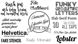 Fake, Hipster, and Starter Packs: FUNIKY  LETTEDS  Slab Serif Fonts  TALL LETTERS,  İRTER PACK「OU ALL CAPS  Helvetica  FAKE STENCI Really Minimalst  50sVen Oign Aesthetic  (although Helvetica is really good) Overused Hipster Design Fonts Starterpack