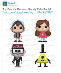 Memes, News, and Pop: Funko  Original Funko  Toy Fair NY Reveals: Gravity Falls Pop!s!  funko.com/blogs/news/toy  #Funko TFNY  NCEPTARI  FINAL CONG  INAL  coNC  CON  NOTFI  FII  FINAL  NOT FINAL  NOT FII https://funko.com/blogs/news/toy-fair-ny-reveals-gravity-falls