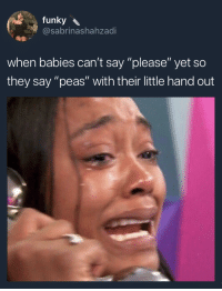 "My mom would always tell me to use the magic word to get something but I was a stubborn child so I would trick her by saying peas instead and it worked cause In my head ut was like AS IF I was gonna say a stupid please, you cant tell me what to do.: funky  @sabrinashahzadi  when babies can't say ""please"" yet so  they say ""peas"" with their little hand out My mom would always tell me to use the magic word to get something but I was a stubborn child so I would trick her by saying peas instead and it worked cause In my head ut was like AS IF I was gonna say a stupid please, you cant tell me what to do."