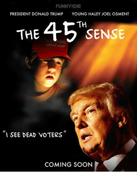Dank, Haley Joel Osment, and 🤖: FUNNY DIE  PRESIDENT DONALD TRUMP  YOUNG HALEY JOEL OSMENT  TH  THE  SENSE  GREATAGANY  SEE DEAD VOTERS  COMING SOON