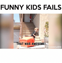 Memes, 🤖, and Funny Kids: FUNNY KIDS FAILS  THAT WAS AWESOME!  GO HANG ARS Follow me (@hangars) for more! 💕 - - @hangars @hangars @hangars @hangars @hangars @hangars @hangars @hangars @hangars