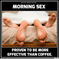 funny sexy: FUNNY SEXY STUFF  MORNING SEX  PROVEN TO BE MORE  EFFECTIVE THAN COFFEE.  ADDTEKTCOM