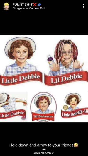 Friends, Funny, and Arrow: FUNNY SH*TX  8h ago from Camera Roll  Little Debbie  Lil Debbie  Little Dabbie  Little DebHEE-HE  Lil' Diabeetus  Hold down and arrow to your friends  @MENTIONED