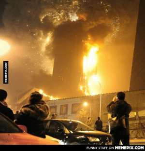 A skyscraper nearing completion in Beijing went up in a blaze after some folks lit off fireworks inside.omg-humor.tumblr.com: FUNNY STUFF ON MEMEPIX.COM  MEMEPIX.COM A skyscraper nearing completion in Beijing went up in a blaze after some folks lit off fireworks inside.omg-humor.tumblr.com