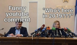 Youtube Comment: Funny  youtube  comment  Who's here  in 2019??2  0