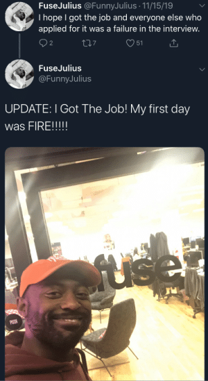 Good things happens in 2020: FuseJulius @FunnyJulius · 11/15/19  I hope I got the job and everyone else who  applied for it was a failure in the interview.  277  51  FuseJulius  @FunnyJulius  UPDATE: I Got The Job! My first day  was FIRE!!!!!  fuse  PUSH Good things happens in 2020