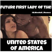 FuTuRe FIRST LADY OF THel  IG: Nochili Memes  UniTeD STATes  OF AmeRICA Lmfao 😭😭 - ____