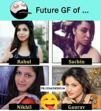 Be Like, Future, and Meme: Future GF of  Rahul  Sachin  FB.COM/DESIFUN  Nikhil  Gaurav Twitter: BLB247 Snapchat : BELIKEBRO.COM belikebro sarcasm meme Follow @be.like.bro