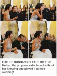 Future, Dear Future Husband, and Girl Memes: FUTURE HUSBAND PLEASE DO THIS  He had the proposal videotaped without  her knowing and played it at their  wedding! Dear future husband https://t.co/F81qjR2jLq