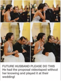 Future, Dear Future Husband, and Girl Memes: FUTURE HUSBAND PLEASE DO THIS  He had the proposal videotaped without  her knowing and played it at their  wedding! Dear future husband https://t.co/on4iOiKqE8