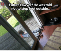 <p>Future Lawyer.</p>: Future Lawver? He was told  not tostep foot outside... <p>Future Lawyer.</p>