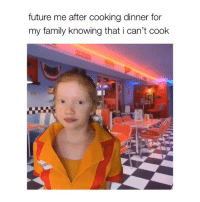 Family, Future, and Good: future me after cooking dinner for  my family knowing that i can't cook 🤠 good evening lets get this bread ladies