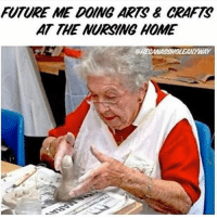 legit With that I'm out bitches, nighty night. 😘 Rp from @hesanassholeanyway: FUTURE ME DOING ARTS & CRAFTS  AT THE NURSING HOME legit With that I'm out bitches, nighty night. 😘 Rp from @hesanassholeanyway