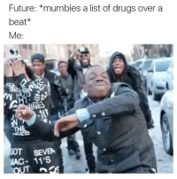 Drugs, Future, and Memes: Future: *mumbles a list of drugs over a  beat  Me:  GOT  SEVEN  VAC- 11'S 😂😂😭😭😭😭 whyyy 😩