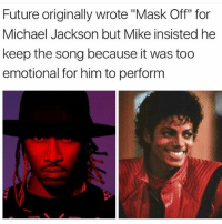 """Future originally wrote """"Mask Off"""" for  Michael Jackson but Mike insisted he  keep the song because it was too  emotional for him to perform LMFAAOOOO Foh 🏌🏽"""