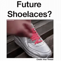 Tumblr, Velcro, and Threads: Future  Shoelaces?  Credit: Viral Thread My shoe size comes in Velcro so I'm good Follow me (@whoaciety) for more 💓 - - - - - [tags: textpost textposts wtftumblr funnytumblr tumblrlol tumblrtextpost tumblrtextposts tumblr funnytextpost funnytextposts tumblrfunny ifunny relatable relatabletextpost rt same relatablepost nexfliting 314tim meme lmao shrek spongebob trickshot 😂 pepe textpostaccount cohmedy funny satan ]