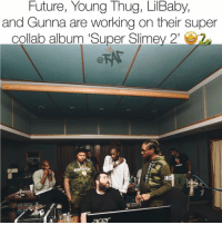 Friends, Future, and Memes: Future, Young Thug, LilBaby,  and Gunna are working on their super  collab album 'Super Slimey 2'  HN  EDN This project is like the avengers of hiphop 🔥💪 Are you excited for this to drop ❓ ➡️Dm Your Friends ➡️Follow @bars 📸: @antsoulo