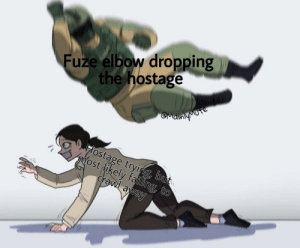 Crawl, Hostage, and Elbow: Fuze elbow dropping  the hostage  MOte  OMaingbuve  lostage trying, but  nmost likely failing, to  crawl away Found on r/shittyrainbow6 by u/MainlyMute
