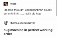 Memes, Drive, and 🤖: fvace  at drive through* uggggghhhhhh could I  get uhhhhhh...... really big hug  themagicpurplecrayon  hug machine in perfect working  order https://t.co/IP2sONf89R