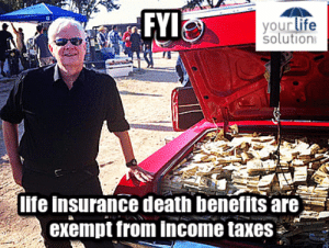 Life, Tumblr, and Taxes: FYI  solution  lfe insurance death benefits are  exempt from income taxes life-insurancequote: Just think of the traction you'll gain in the snow with that trunk full of cash! -YourLifeSolution.com