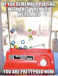 This was one of the hardest games ever. http://9gag.com/gag/aq5o35Q?ref=fbp: FYOU REMEMBER PLAYING  TWITH THIS WHEN YOU  WERE A KID  WATERFUL  RING TOSS  YOU ARE PRETTAOLD NOW  MEMEFUL COM This was one of the hardest games ever. http://9gag.com/gag/aq5o35Q?ref=fbp