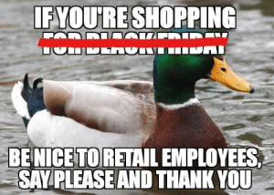 Shopping, Thank You, and Heroes: FYOU'RE SHOPPING  BENICETO RETAIL EMPLOYEES  SAY PLEASEAND THANK YOU Never forget the real heroes