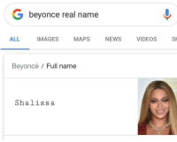 Real Name: G beyonce real name  ALL  IMAGES MAPS NEWS VIDEOS S  Beyoncé / Full name  Shaliss a