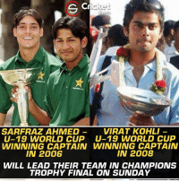 From Boys to Men 👏👏😎: G C  icket  Shots  VIRAT KOHLI  SARFRAZ AHMED  U-19 WORLD CUP U-19 WORLD CUP  WINNING CAPTAIN WINNING CAPTAIN  IN 2008  IN 2006  WILL LEAD THEIR TEAM IN CHAMPIONS  TROPHY FINAL ON SUNDAY From Boys to Men 👏👏😎