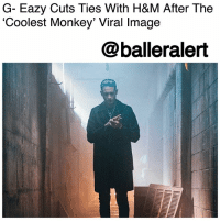 "G-Eazy, Instagram, and Memes: G- Eazy Cuts Ties With H&M After The  'Coolest Monkey' Viral Image  @balleralert G- Eazy Cuts Ties With H&M After The 'Coolest Monkey' Viral Image - Blogged by @tktrinidad ⠀⠀⠀⠀⠀⠀⠀⠀⠀ ⠀⠀⠀⠀⠀⠀⠀⠀⠀ HM has been receiving backlash after they posted a black boy wearing a hoodie that said ""Coolest Monkey In The Jungle."" The same day of the photo going viral, TheWeeknd cut ties with H&M. GEazy was working on a new clothing with H&M that was supposed to come out on March 1st, but he decided to cut ties with the company as well. ⠀⠀⠀⠀⠀⠀⠀⠀⠀ ⠀⠀⠀⠀⠀⠀⠀⠀⠀ G-Eazy posted on Instagram saying, ""Over the past months I was genuinely excited about launching my upcoming line and collaboration with H&M.Unfortunately, after seeing the disturbing image yesterday, my excitement over our global campaign quickly evaporated, and I've decided at this time our partnership needs to end.Whether an oblivious oversight or not, it's truly sad and disturbing that in 2018, something so racially and culturally insensitive could pass by the eyes of so many (stylist, photographer, creative and marketing teams) and be deemed acceptable."" ⠀⠀⠀⠀⠀⠀⠀⠀⠀ ⠀⠀⠀⠀⠀⠀⠀⠀⠀ G-Eazy also posted a drawing of the boy wearing a hoodie saying ""Coolest King in the World"" along with his Instagram post. H&M has since removed the image from their website and issued an apology. Hopefully, they will be looking to hiring someone who is familiar with black culture among others."