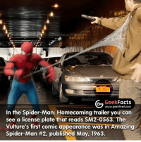 What did everyone think of the new Spidey trailer? If you haven't watched it you can click the link the bio to see it. -- Must follow 🤓 - @GeekFacts 🤔 - @GeekQuote 😎 - @GeekFeedDotCom: G Geek  Facts  www.geekfeed.com  In the Spider-Man: Homecoming trailer you can  see a license plate that reads SM2-0563. The  Vulture's first comic appearance was in Amazing  Spider-Man #2, published May, 1963. What did everyone think of the new Spidey trailer? If you haven't watched it you can click the link the bio to see it. -- Must follow 🤓 - @GeekFacts 🤔 - @GeekQuote 😎 - @GeekFeedDotCom