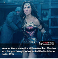 Facts, Memes, and Test: G Geek  Facts  www.geekfeed.com  Wonder Woman creator William Moulton Marston  was the psychologist who created the lie detector  test in 1913. Ah her signature weapon is the 'Lasso of truth'. It all makes sense now. What did everyone think of the final trailer? -- Must follow 🤓 - @GeekFacts 🤔 - @GeekQuote 😎 - @GeekFeedDotCom