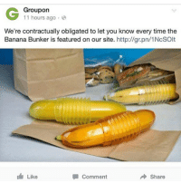 Memes, 🤖, and Groupon: G Groupon  11 hours ago  We're contractually obligated to let you know every time the  Banana Bunker is featured on our site. http://gr.pn/1NcSOIt  I Like  Comment  Share Lmfao im weak😂😂😂 scroll⏪⏪⏪⏪⏪