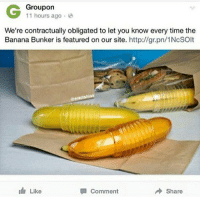 Memes, Banana, and Http: G Groupon  11 hours ago.  We're contractually obligated to let you know every time the  Banana Bunker is featured on our site  http://gr.pn/1NcSOlt  lilerectshins  I Like  Comment  Share idk if i posted this iconic slideshow