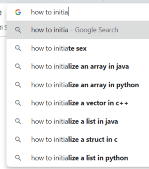Google trying to be helpful: G how to initial  ti S  how to initia - Google Search  how to initiate sex  Q how to initialize an array in java  how to initialize an array in python  how to initialize a vector in c++  how to initialize a list in java  how to initialize a struct in c  how to initialize a list in python Google trying to be helpful