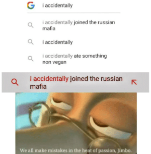 It has become a norm, you know. via /r/memes https://ift.tt/2WjBGMt: G i accidentally  i accidentally joined the russian  mafia  i accidentally  i accidentally ate something  non vegan  i accidentally joined the russian  mafia  We all make mistakes in the heat of passion, Jimbo. It has become a norm, you know. via /r/memes https://ift.tt/2WjBGMt