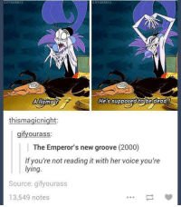 the emperors new groove: G IFVOURASS  GIFVOURRSS  A llama ?  He's supposed tobe dead  thismagicnight:  gifyourass:  The Emperor's new groove (2000)  If you're not reading it with her voice you're  lying  Source: gifyourass  13,549 notes