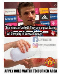 G Lufthansa  Gigaset  HypoVereinsbank  Allianz  Allianz  adidas  Allianz  Manchester United? They are a great team  but they play in Europa League.  MUNCHEN  soccer moments  UNITED  APPLY COLD WATER TO BURNED AREA Thomas Müller 😂😂 savage tag a Manchester United fan 👇