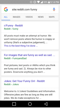 Funny, Google, and News: G site reddit com funny  ALL  IMAGES  VIDEOS  NEWS  MAPS  r/Funny Reddit  Reddit funny  All posts must make an attempt at humor. We  won't remove posts where the humor is crappy or  unfunny (that's a subjective judgement,  This is the best thing I've done  For images that are funny as well as sad.  Reddit FunnyandSad  Post pictures, text posts or AMAs which you think  are funny and sad. 2). Always be nice to other  posters. Downvote anything you don't...  Jokes: Get Your Funny On! Reddit  Reddit Jokes  Welcome to /r/Jokes! Guidelines and Information.  Offensive jokes are fine as long as they are still  jokes. We do make exceptions for