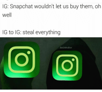 Instagram ISN'T sending notifications when you screenshot a picture! It's only if it's a private disappearing pic sent to you & you screenshot it. CHILL.: G: Snapchat wouldn't let us buy them, oh  well  IG to IG: steal everything  Bad Joke Ben Instagram ISN'T sending notifications when you screenshot a picture! It's only if it's a private disappearing pic sent to you & you screenshot it. CHILL.