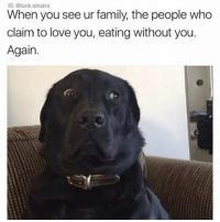 Not. Cool. Via @tank.sinatra: G: Stank sinatra  When you see ur family, the people who  claim to love you, eating without you  Again. Not. Cool. Via @tank.sinatra