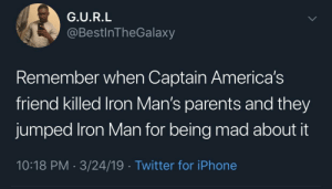 Dank, Iphone, and Memes: G.U.R.L  @BestinTheGalaxy  Remember when Captain America's  friend killed lron Man's parents and they  jumped lron Man for being mad about it  10:18 PM-3/24/19 Twitter for iPhone To this day Bucky and Tony still haven't run the ones by cleanuniform1000 MORE MEMES