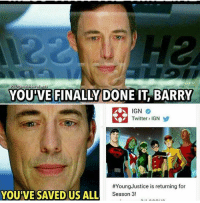Finally Flash did something right: G Utimate HeroFacts  YOU VE FINALLY DONE IT BARRY  IGN  Twitter IGN  #Young Justice is returning for  YOUPVE SAVED US ALL  Season 3! Finally Flash did something right