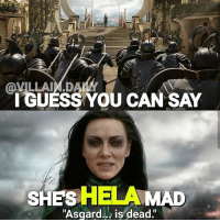 "Memes, Movies, and Hulk: G: Vlilains  SHES  HELA  ""Asgard. is dead."" Follow @villain.daily - *Ba-dum-tsh* Out of all the MCU movies, I think I'm most excited for Thor Ragnarok! This movie just looks amazing. Can't wait to see Thor and Hulk go at it. 💪 Original edit by: @villains"